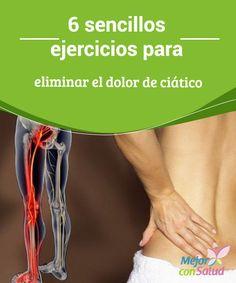 6 sencillos ejercicios para eliminar el dolor de ciático   La práctica de algunos ejercicios es una buena terapia contra el dolor ciático. Te enseñamos a hacerlos en casa.