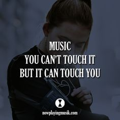 Música, no puedes tocarla, pero puede tocarte. Music, you can't touch it, but it can touch you.
