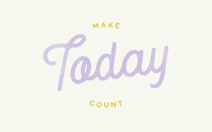 06-Make-Today-Count.jpg (1856×1161)