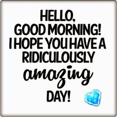 Just wanted to say I hope you have a awesome day! ☺ hope you get caught back up quick.