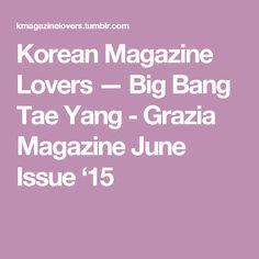 Korean Magazine Lovers — Big Bang Tae Yang - Grazia Magazine June Issue '15