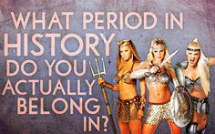 What Period In History Do You Actually Belong In?... I belong in Medieval Europe.. Fun!