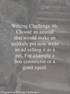 Writing Challenge #6: Choose an animal that would make an unlikely pet now write an ad selling it as a pet. For example a boa constrictor or a giant squid.