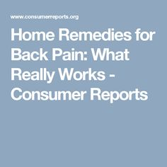 Home Remedies for Back Pain: What Really Works - Consumer Reports