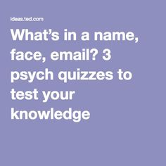 What's in a name, face, email? 3 psych quizzes to test your knowledge |