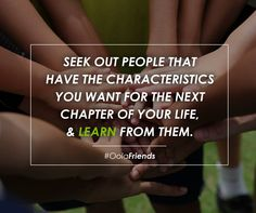 Seek out people that have the characteristics you want for the next chapter of you life, and LEARN from them.