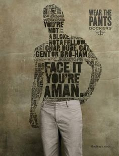 "This ad is for Dockers pants. The slogan, ""Wear the pants"", targets the male species because men are sterotyped to be the ones in charge. Wearing pants, both phsyically and mentally, relate to being a true man."