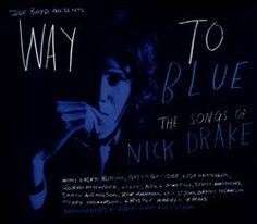 Way to Blue: The Songs of Nick Drake - Various Artists : Songs, Reviews, Credits, Awards : AllMusic