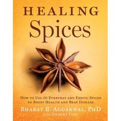 This is an amazing book. Healing Spices: How to Use 50 Everyday and #Exotic Spices to Boost #Health and Beat #Disease by Bharat B. Aggarwal PhD