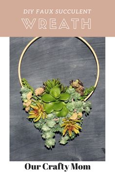 DIY Faux Succulent Embroidery Hoop Wreath Our Crafty Mom