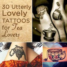 30 Utterly Lovely Tattoos For Tea Lovers  tattoos and tea. two of my favorite things!