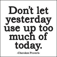 ". ""Don't let yesterday use up too much of today"" - Cherokee Proverb MX23 Quotable Magnet- ""Don't Let Yesterday..."