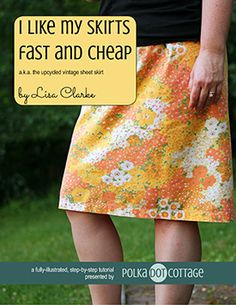 I Like My Skirts Fast and Cheap, step-by-step tutorial, Polka Dot Cottage (I have made several bedsheet skirts based on Lisa's instructions, and recently a bedsheet dress)