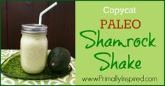 Copycat Paleo Shamrock Shake – Healthy, Paleo Version | Primally Inspired.  May give this a try... we'll see