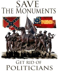 Save The Monuments Get Rid Of Politicians Limited Edition T-Shirt. All money supports The Gettysburg Museum of History. Printing made in USA. Confederate Monuments, Confederate States Of America, Confederate Flag, Confederate Statues, Southern Heritage, Southern Pride, Simply Southern, Southern Style, American Civil War