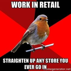 Work in retail straighten up any store you ever go in...especially after working at express hahaha