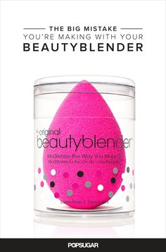 12 Ways You're Using Your Beautyblender Totally Wrong