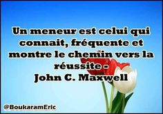 Un meneur est celui qui connait, fréquente et montre le chemin vers la réussite - John C. Maxwell