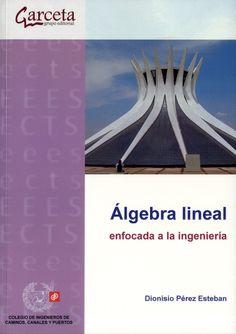 Álgebra lineal enfocada a la ingeniería / Dionisio Pérez Esteban.-- Madrid : Garceta, 2016.