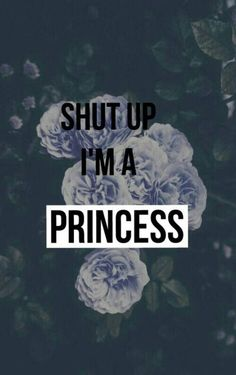 And hell yea I'm the motherfucking princess