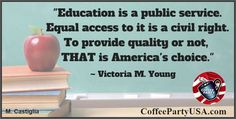 Education is a public service. Equal access to it is a civil right. To provide quality or not, that is America's choice. - Victoria M.Young