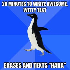 """20 minutes to write awesome, witty text, erases and texts 'Haha'"" (Socially Awkward Penguin meme)"