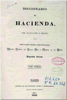 Diccionario de hacienda con aplicación a España / por Don José Canga Argüelles. - Madrid : Imprenta de M. Calero y Portocarrero, 1833. - Tomo I