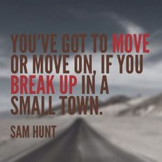Breakup in a small town by Sam Hunt -- been in love with it ever since his CD came out and now it's on the radio!! When that beat drops, though... ❤️