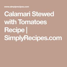 Calamari Stewed with Tomatoes Recipe   SimplyRecipes.com