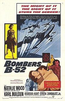 Bombers B-52    Original film poster  Directed by	Gordon Douglas  Written by	Sam Rolfe(story)  Irving Wallace  Starring	Natalie Wood  Karl Malden  Marsha Hunt  Efrem Zimbalist Jr  Distributed by	Warner Bros  Release date(s)	  November 22, 1957