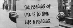 The meaning of life is to give life a meaning.