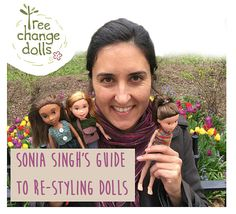 Tree Change Dolls® Sonia Singh's Guide to Re-styling Dolls by Sonia Singh