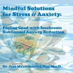 $14.95 Mindful Solutions for Stress & Anxiety: Feeling Good with Isochronic Subliminal Anxiety Reduction ~ Dr. Jane Ma'ati Smith C.Hyp. Msc.D., http://www.amazon.com/gp/product/B006FMK41W/ref=cm_sw_r_pi_alp_KD2wqb1CNQWKZ
