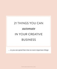 21 things you can automate in your creative business — Streamline your business and get organized with these top tips. Perfect for small business owners and creative entrepreneurs!: