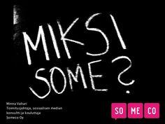 Miksi sosiaalista mediaa? Liiketoiminta²-seminaari by Someco Oy via Slideshare