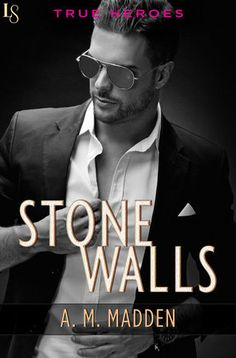 STONE WALLS by A. M. Madden (True Heroes, #1) |On Sale: 12/15/2015 | Loveswept Romantic Suspense | eBook | What happens when a supposedly perfect match is so wrong it's right? In this roller-coaster novel of destiny and desire from A. M. Madden, a red-hot cop and a broken beauty are linked by painful pasts . . . and one tempting future.