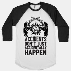The Winchesters said it best, Accidents Don't just accidentally happen. If anything theres probably a demon behind works. If your a loyal fan to the television series then this supernatural shirt is...   Beautiful Designs on Graphic Tees, Tanks and Long Sleeve Shirts with New Items Every Day. Satisfaction Guaranteed. Easy Returns.