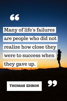 Many of life's failures are people who did not realize how close they were to success when they gave up. Try Quotes, Past Quotes, Hard Work Quotes, Quotes App, Like Quotes, Life Lesson Quotes, Real Quotes, People Quotes, Motivational Quotes