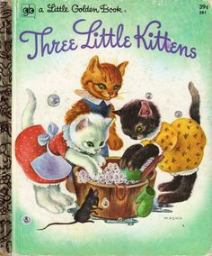 Three Little Kittens,  Vintage Little Golden Book  This was my favorite book when I was 4 or 5 yrs old (1960)  The kittens had flocked soft bodies that were wonderful to touch.