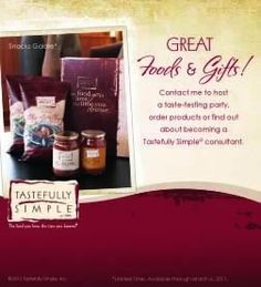 Great Food and Gifts!  From tasty appetizers to luscious desserts, Tastefully Simple has over 60 simple and delicious foods - ready with two ingredients or less.  It's just can't get any easier than this!!!