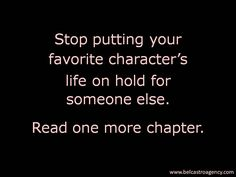 Stop putting your favorite character's life on hold for someone else.  Read one more chapter.