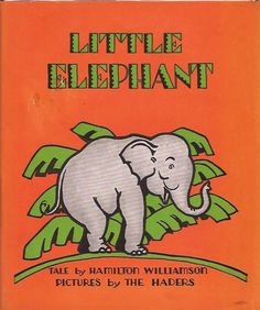 Little elephant, story of Hamilton Williamson illustrated by Berta & Elmer Hader