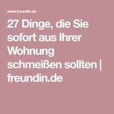 27 Dinge, die Sie sofort aus Ihrer Wohnung schmeißen sollten   freundin.de