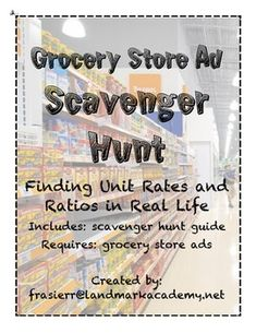 Connect unit rates and ratios to REAL LIFE with this Scavenger Hunt. Students will use local grocery store advertisements to find the ratios or unit rates on the scavenger hunt. There are 15 items to locate. Includes: scavenger hunt worksheet Requires: grocery store advertisements Great for centers!