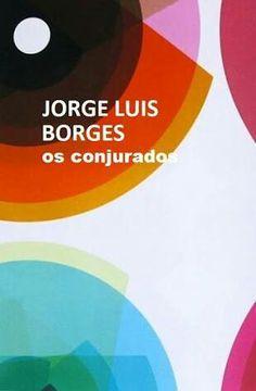 Jorge Luis Borges - Os conjurados*****