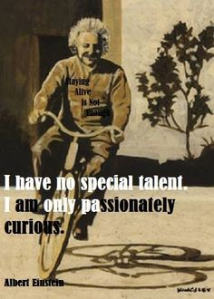 """""""I have no special talent. I am only passionately curious."""" - Albert Einstein #sumthots"""