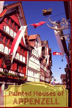 Appenzell Switzerland is a small pretty village and quintessential Swiss Village in Switzerland. It is popular for Cow processions, Yodelling and Appenzell painted houses. Appenzellerland Appenzell Alps