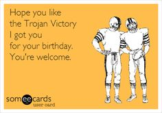 Hope you like the Trojan Victory I got you for your birthday. You're welcome. #USC #Trojans