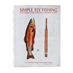 Simple Fly Fishing: Techniques for Tenkara and Rod & Reel - The master of simplicity, Yvon Chouinard, and noted fly fishermen Mauro Mazzo and Craig Mathews, show, with detailed information, photographs and drawings, that getting back to basics can be the most effective way to catch trout. Includes wet flies and streamers, nymphs, and dry flies.
