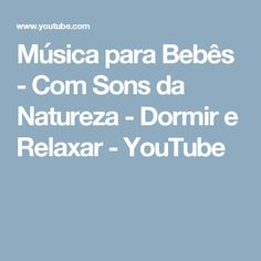 Música para Bebês - Com Sons da Natureza - Dormir e Relaxar - YouTube